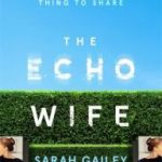 The Echo Wife by Sarah Gailey (book review).