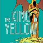 The King In Yellow by Robert W Chambers and illustrated by I.N.J. Culbard (graphic novel review).