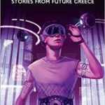 Nova Hellas: Stories From Future Greece edited by Francesca T Barbini & Francesco Verso  (book review)