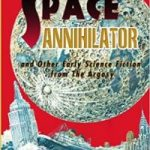 The Space Annihilator And Other Early Science Fiction From The Argosy (book review).