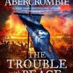 The Trouble With Peace (The Age Of Madness Trilogy book 2) by Joe Abercrombie (book review).